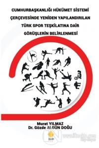 Cumhurbaşkanlığı Hükümet Sistemi Çerçevesinde Yeniden Yapılandırılan Türk Spor Teşkilatına Dair Görüşlerin Belirlenmesi