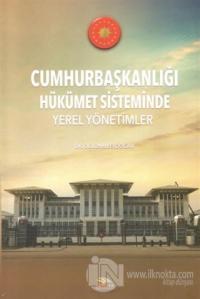 Cumhurbaşkanlığı Hükümet Sisteminde Yerel Yönetimler