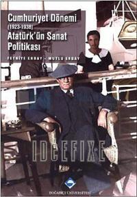 Cumhuriyet Dönemi (1923-1938) Atatürk'ün Sanat Politikası