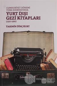 Cumhuriyet Dönemi Türk Edebiyatında Yurt Dışı Gezi Kitapları (1920 - 1980)