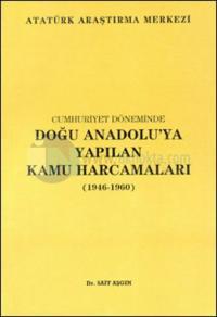 Cumhuriyet Döneminde Doğu Anadolu'ya Yapılan Kamu Harcamaları (1946-1960)