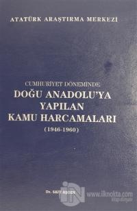 Cumhuriyet Döneminde Doğu Anadolu'ya Yapılan Kamu Harcamaları (1946 - 1960) (Ciltli)