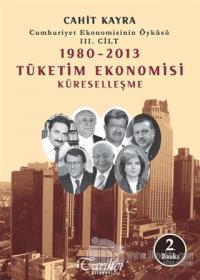 Cumhuriyet Ekonomisinin Öyküsü 3. Cilt : 1980 -2013 Tüketim Ekonomisi