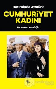 Cumhuriyet Kadını - Hatıralarla Atatürk Kahraman Yusufoğlu