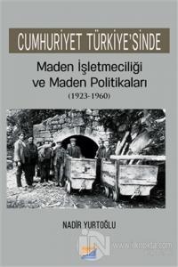 Cumhuriyet Türkiye'sinde Maden İşleteciliği ve Maden Politikaları (1923 - 1960)