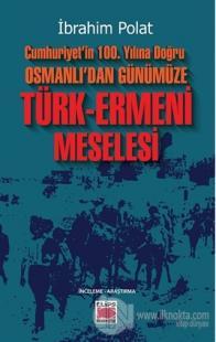 Cumhuriyet'in 100. Yılına Doğru Osmanlı'dan Günümüze Türk-Ermeni Meselesi