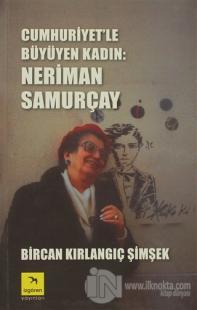 Cumhuriyet'le Büyüyen Kadın: Neriman Samurçay