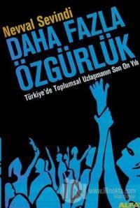 Daha Fazla Özgürlük Türkiye'de Toplumsal Uzlaşmanın Son On Yılı