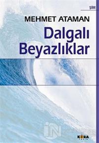 Dalgalı Beyazlıklar Mehmet Ataman