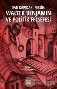 Dar Kapıdaki Mesih : Walter Benjamin ve Politik Felsefesi