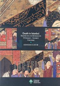 Death in Istanbul - Death and Its Rituels in Ottoman - İslamic Culture