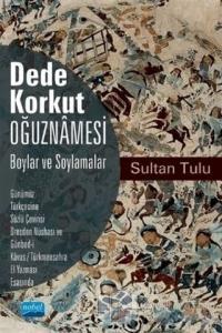 Dede Korkut Oğuznamesi - Boylar ve Soylamalar Sultan Tulu