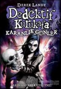 Dedektif Kurukafa - Karanlık Günler Derek Landy