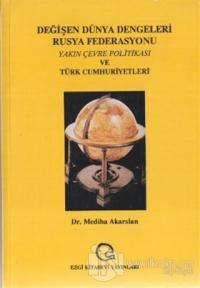 Değişen Dünya Dengeleri Rusya Federasyonu Yakın Çevre Politikası ve Türk Cumhuriyetleri