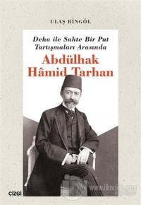 Deha ile Sahte Bir Put Tartışmaları Arasında Abdülhak Hamid Tarhan