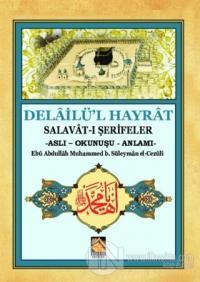 Delailü'l Hayrat Ebü Abdullah Muhammed b. Süleyman el-Cezüli