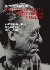 Deleuze ve Bukowski -  Sıradüzenin Ötekileri: Örgütlenmenin Rizomatiği
