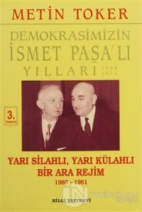 Demokrasimizin İsmet Paşa'lı Yılları 1944-1973 Cilt: 5 Yarı Silahlı, Yarı Külahlı Bir Ara Rejim 1960-1961