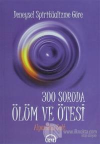 Deneysel  Spiritüalizme Göre: 300 Soruda Ölüm ve Ötesi
