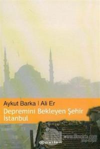 Depremini Bekleyen Şehir İstanbul