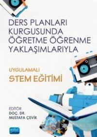 Ders Planları Kurgusunda Öğretme Öğrenme Yaklaşımlarıyla Uygulamalı STEM Eğitimi