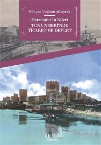 Dersaadet'in Kileri Tuna Nehri'nde Ticaret ve Devlet