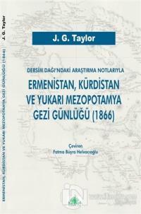 Dersim Dağı'ndaki Araştırma Notlarıyla Ermenistan, Kürdistan ve Yukarı Mezopotamya Gezi Günlüğü (1866)