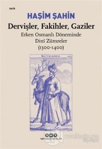 Dervişler, Fakihler, Gaziler - Erken Osmanlı Döneminde Dini Zümreler (1300-1400)