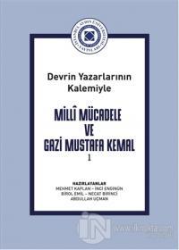 DevrinYazarlarının Kalemiyle Milli Mücadele ve Gazi Mustafa KemalCilt 1