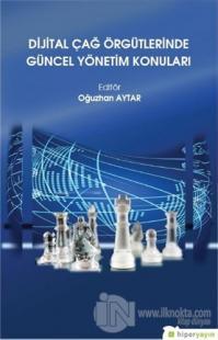 Dijital Çağ Örgütlerinde Güncel Yönetim Konuları Oğuzhan Aytar