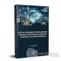 Dijital Ekonomide Vergilendirme, Finansal Raporlama ve Denetim: Sorunlar ve Çözüm Önerileri