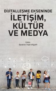 Dijitalleşme Ekseninde İletişim, Kültür ve Medya İbrahim Halil Yaşar