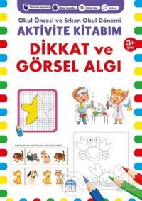 Dikkat ve Görsel Algı 3+ Yaş - Okul Öncesi ve Erken Okul Dönemi Aktivite Kitabım