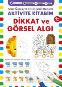Dikkat ve Görsel Algı 4+ Yaş - Okul Öncesi ve Erken Okul Dönemi Aktivite Kitabım