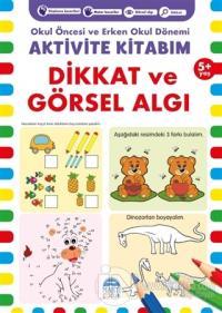 Dikkat ve Görsel Algı 5+ Yaş - Okul Öncesi ve Erken Okul Dönemi Aktivite Kitabım