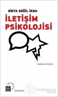 Dikta Değil İkna : İletişim Psikolojisi