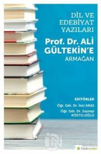 Dil ve Edebiyat Yazıları - Prof. Dr. Ali Gültekin'e Armağan