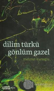 Dilim Türkü Gönlüm Gazel