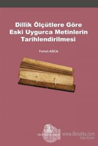Dillik Ölçütlere Göre Eski Uygurca Metinlerin Tarihlendirilmesi