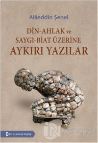 Din - Ahlak ve Saygı - Biat Üzerine Aykırı Yazılar