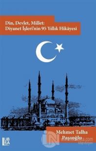 Din, Devlet, Millet: Diyanet İşleri'nin 95 Yıllık Hikayesi Mehmet Talh