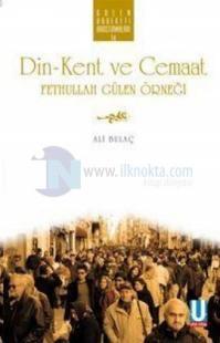Din - Kent ve Cemaat Fethullah Gülen Örneği