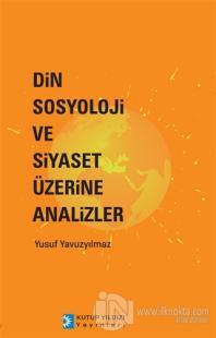 Din Sosyoloji ve Siyaset Üzerine Analizler