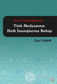 Dinler Tarihi Bağlamında Türk Medyasının Halk İnanışlarına Bakışı Ünal