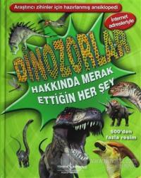 Dinozorlar Hakkında Merak Ettiğin Her Şey (Ciltli)