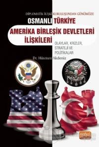 Diplomatik İlişki Kuruluşundan Günümüze Osmanlı - Türkiye - Amerika Bi