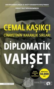 Diplomatik Vahşet - Cemal Kaşıkçı Cinayetinin Karanlık Sırları