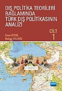 Dış Politika Teorileri Bağlamında Türk Dış Politikasının Analizi Cilt 1