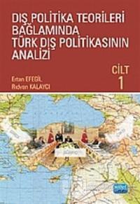 Dış Politika Teorileri Bağlamında Türk Dış Politikasının Analizi Cilt: 1