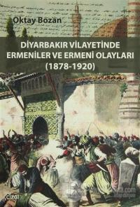 Diyarbakır Vilayetinde Ermeniler ve Ermeni Olayları (1878-1920)
